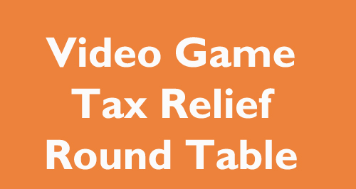 VIDEO GAME TAX RELIEF ROUND TABLE